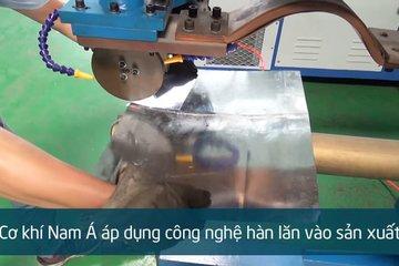 Nam Á sử dụng công nghệ hàn lăn inox hiện đại